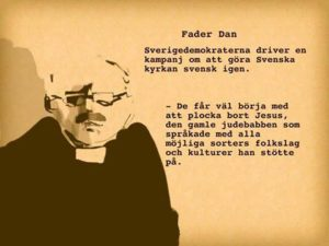 """Teckning av Fader Dan med texten """"Sverigedemokraterna driver en kampanj om att göra Svenska kyrkan svensk igen. - De får väl börja med att plocka bort Jesus, den gamle judebabben som språkade med alla möjliga sorters folkslag och kulturer han stötte på."""""""